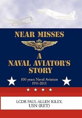 Near Misses: A Naval Aviators Story Paul Allen Riley