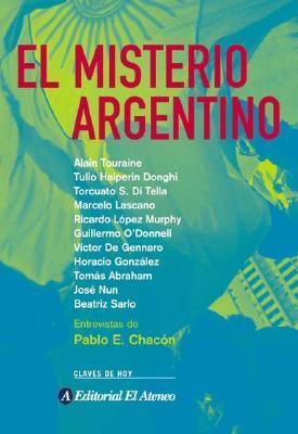 El Misterio Argentino: Entrevistas de Pablo E. Chacon  by  Pablo Enrique Chacon