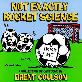Not Exactly Rocket Science Brent Coulson