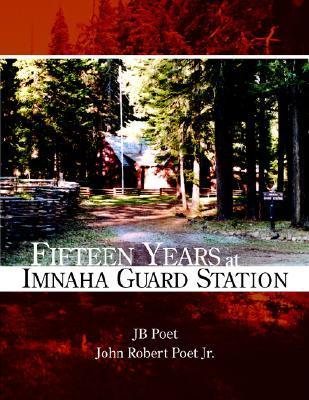 Fifteen Years at Imnaha Guard Station JB Poet