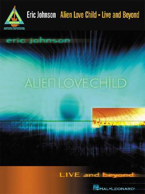 Eric Johnson and Alien Love Child - Live and Beyond  by  Eric     Johnson