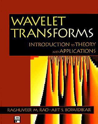 Wavelet Transforms: Introduction To Theory And Applications Raghuveer M. Rao