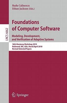 Foundations Of Computer Software: Modeling, Development, And Verification Of Adaptive Systems 16th Monterey Workshop 2010, Redmond, Usa, Wa, Usa, ... / Programming And Software Engineering) Radu Calinescu