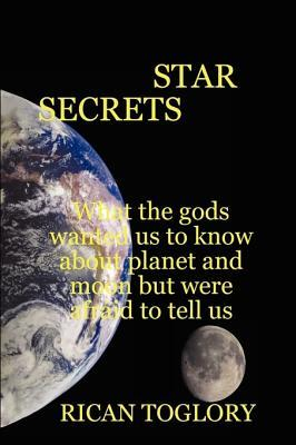 Star Secrets What the Gods Wanted Us to Know about Planet and Moon But Were Afraid to Tell Us Rican Toglory