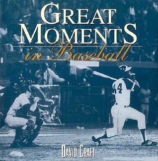 Great Moments In Baseball  by  David Craft