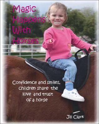 Magic Happens with Horses  by  Jill Clark