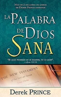 La Palabra de Dios Sana = Gods Word Heals Derek Prince