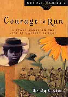 Courage to Run: A Story Based on the Life of Harriet Tubman Wendy Lawton