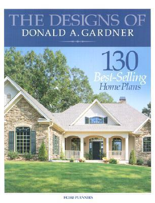 The Designs of Donald A. Gardner: 130 Best-Selling Home Plans  by  Home Planners