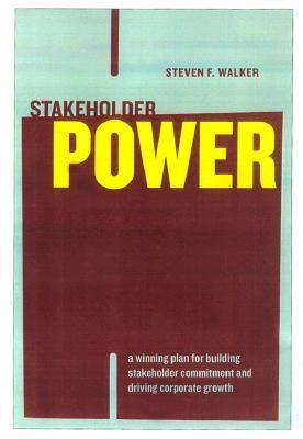 Stakeholder Power: A Winning Plan For Building Stakeholder Commitment And Driving Corporate Growth  by  Steven F. Walker