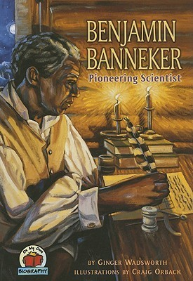 Benjamin Banneker Pioneering Scientist  by  Ginger Wadsworth