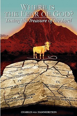 Where Is the Fear of God?: Finding the Treasure of the Lord  by  Charles von Hammerstein
