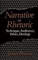 NARRATIVE AS RHETORIC: TECHNIQUE, AUDIENCES, ETHICS, IDEOLOGY James Phelan