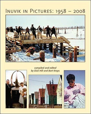 Inuvik in Pictures: 1958-2008 Dick  Hill