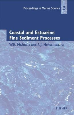 Coastal And Estuarine Fine Sediment Processes  by  Ashish J. Mehta