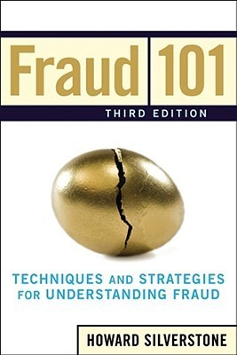 Fraud 101: Techniques And Strategies For Understanding Fraud  by  Howard Silverstone