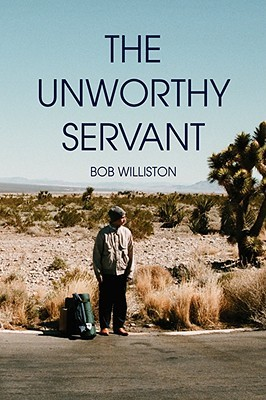 The Unworthy Servant Bob Williston