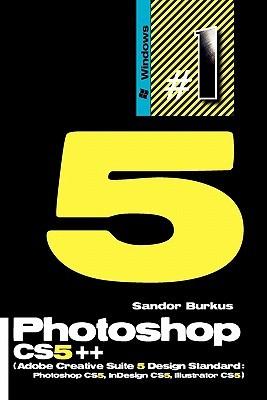 Photoshop Cs5++ (Adobe Creative Suite 5 Design Standard: Photoshop Cs5, In Design Cs5, Illustrator Cs5): Buy This Book, Get A Job!  by  Sandor Burkus
