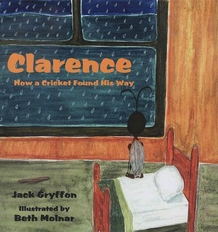 Clarence: How a Cricket Found His Way  by  Jack Gryffon