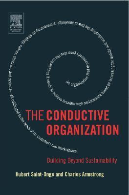 The Conductive Organization: Building Beyond Sustainability Hubert Saint-Onge