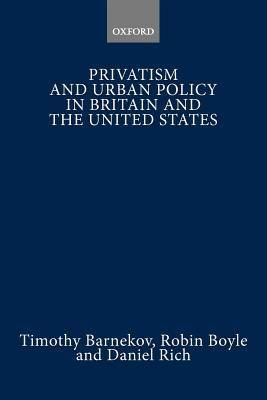 Privatism And Urban Policy In Britain And The United States Timothy Barnekov