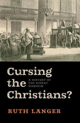 Cursing the Christians?: A History of the Birkat Haminim Ruth Langer