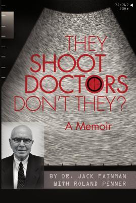 They Shoot Doctors Dont They: A Memoir  by  Jack Fainman