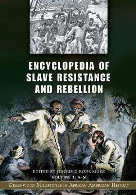Encyclopedia Of Slave Resistance And Rebellion  by  Junius P. Rodriguez