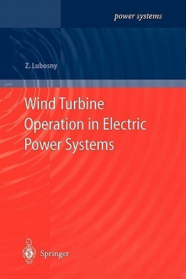 Wind Turbine Operation in Electric Power Systems: Advanced Modeling  by  Zbigniew Lubosny