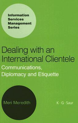 Dealing With An International Clientele (Information Services Management Series) Meri Meredith