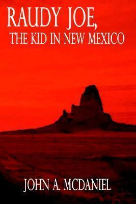 Raudy Joe, The Kid In New Mexico  by  John A. McDaniel