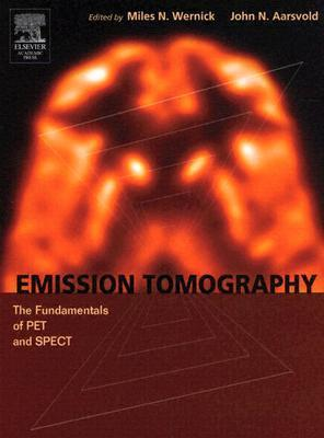 Emission Tomography: The Fundamentals Of Pet And Spect  by  Miles N. Wernick
