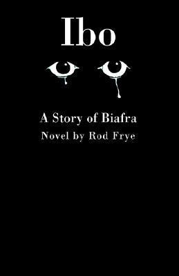 Ibo: A Story of Biafra Rod Frye