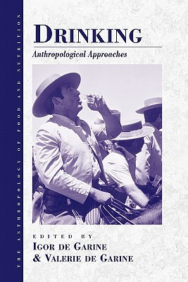 Drinking: Anthropological Approaches (Anthropology of Food and Nutrition (Paper), V. 4) I. De Garine