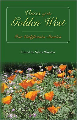 Voices of the Golden West: Our California Stories  by  Sylvia Worden