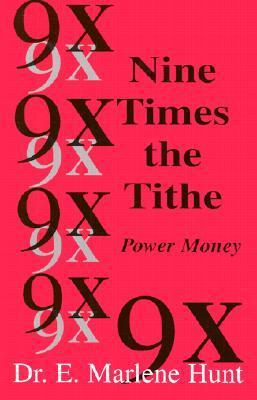 Nine Times the Tithe: Power Money  by  E. Marlene Hunt