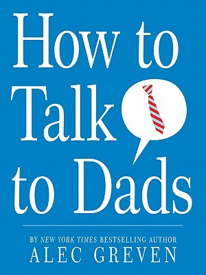 How to Talk to Dads  by  Alec Greven