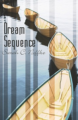 Dream Sequence  by  Sarah C. Noffke