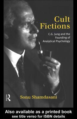 Cult Fictions: C. G. Jung and the Founding of Analytical Psychology Sonu Shamdasani