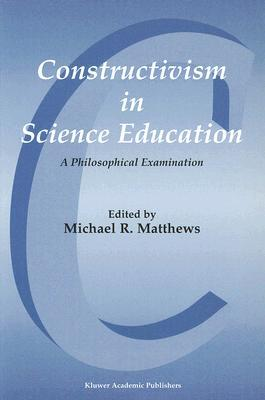 Constructivism In Science Education: A Philosophical Examination Michael R. Matthews