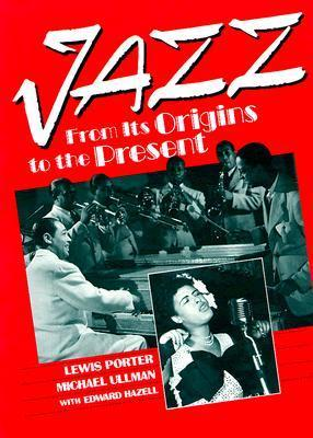 Jazz: From Its Origins to the Present Lewis Porter