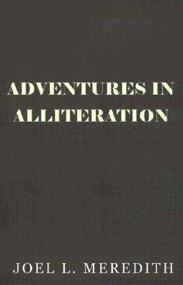 Adventures in Alliteration Joel L. Meredith