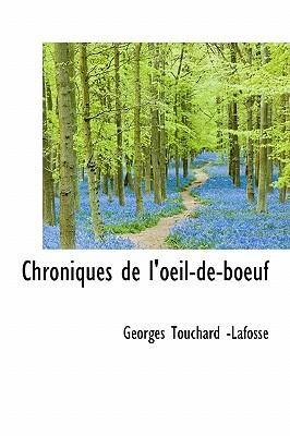 Chroniques de LOeil-de-Boeuf  by  Georges Touchard -Lafosse