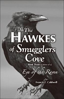 The Hawkes of Smugglers Cove - Eye of the Raven (Book 3) Francis E. Caldwell