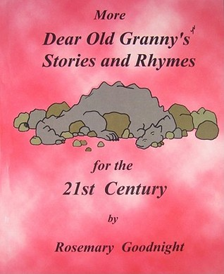 More Dear Old Grannys Stories & Rhymes: For the 21st Century  by  Rosemary Goodnight