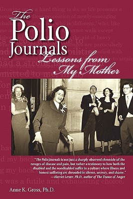 The Polio Journals: Lessons from My Mother Anne K. Gross