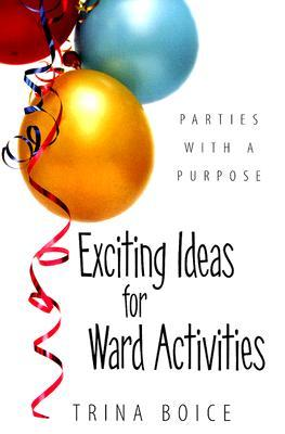 Exciting Ideas For Ward Activities  by  Trina Boice