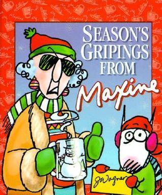 Seasons Gripings from Maxine John   Wagner