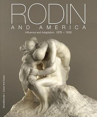Rodin and America: Influence and Adaptation, 1876-1936 Bernard Barryte