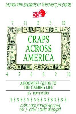 Craps Across America - A Boomers Guide to the Gaming Life Don Favero